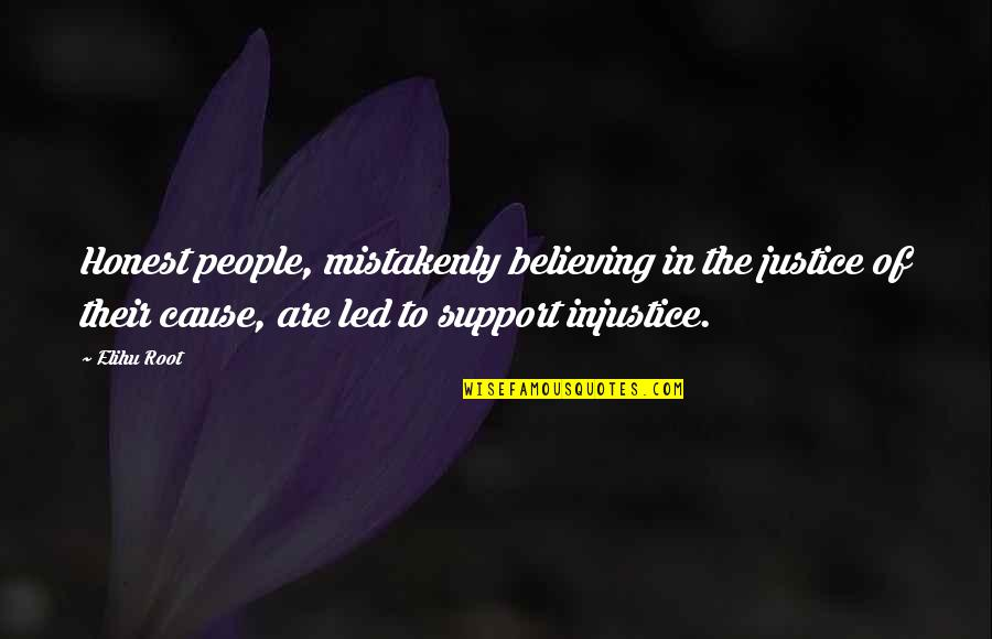 Mistakenly Quotes By Elihu Root: Honest people, mistakenly believing in the justice of