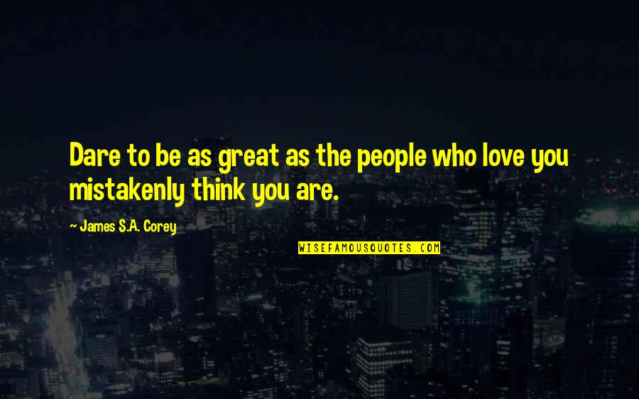 Mistakenly Quotes By James S.A. Corey: Dare to be as great as the people