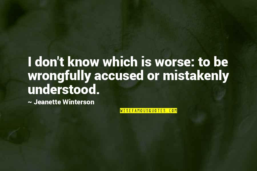 Mistakenly Quotes By Jeanette Winterson: I don't know which is worse: to be