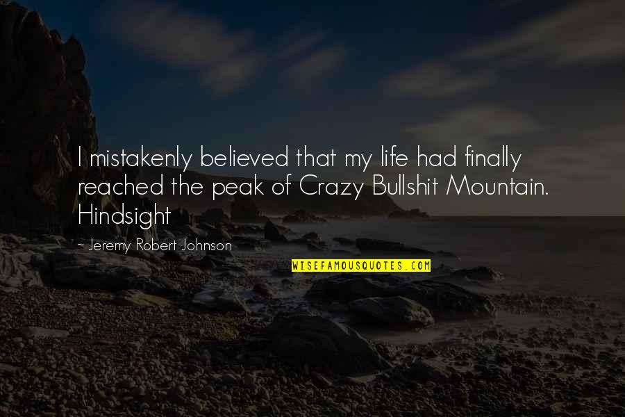 Mistakenly Quotes By Jeremy Robert Johnson: I mistakenly believed that my life had finally