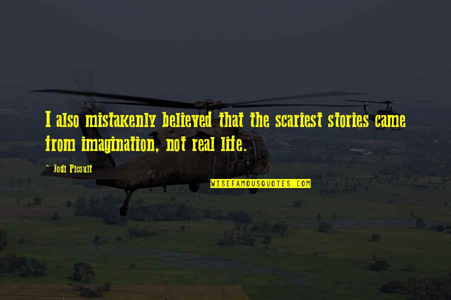 Mistakenly Quotes By Jodi Picoult: I also mistakenly believed that the scariest stories