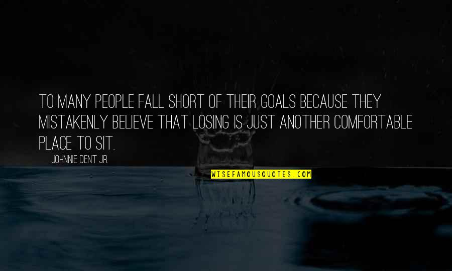 Mistakenly Quotes By Johnnie Dent Jr.: To many people fall short of their goals