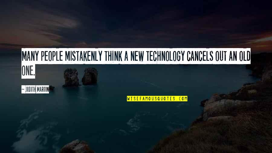 Mistakenly Quotes By Judith Martin: Many people mistakenly think a new technology cancels