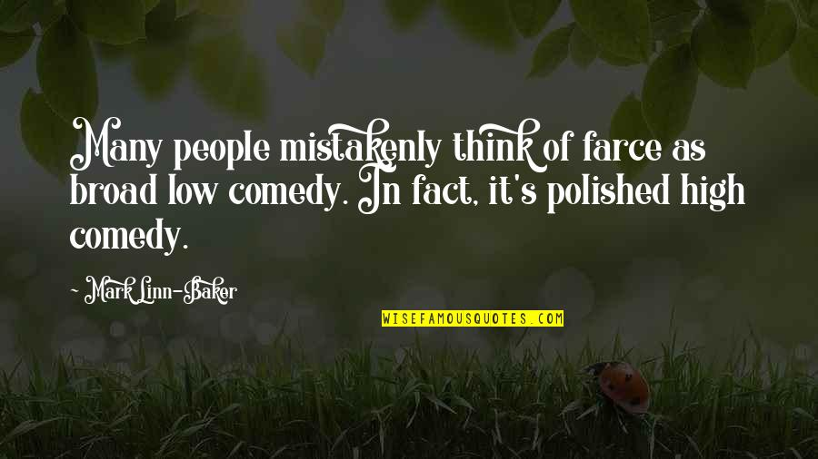 Mistakenly Quotes By Mark Linn-Baker: Many people mistakenly think of farce as broad