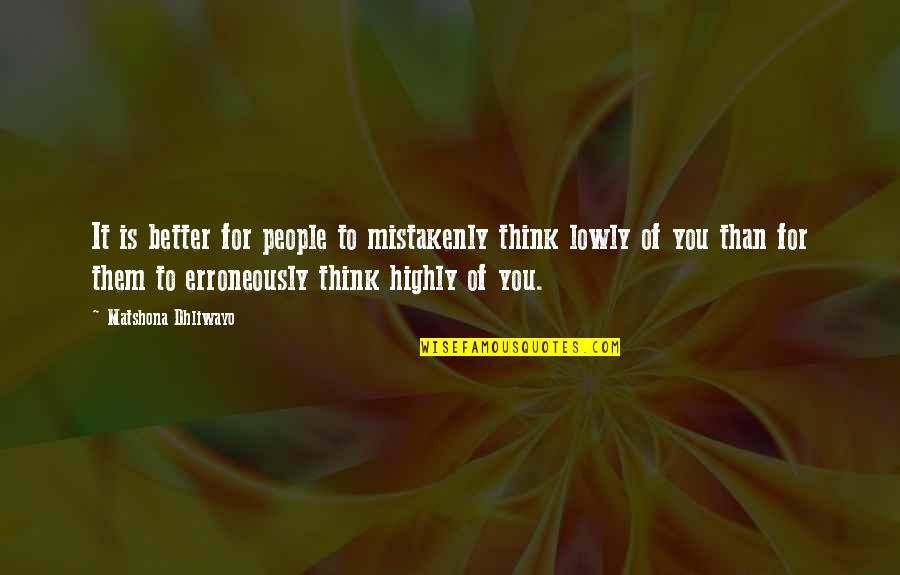 Mistakenly Quotes By Matshona Dhliwayo: It is better for people to mistakenly think