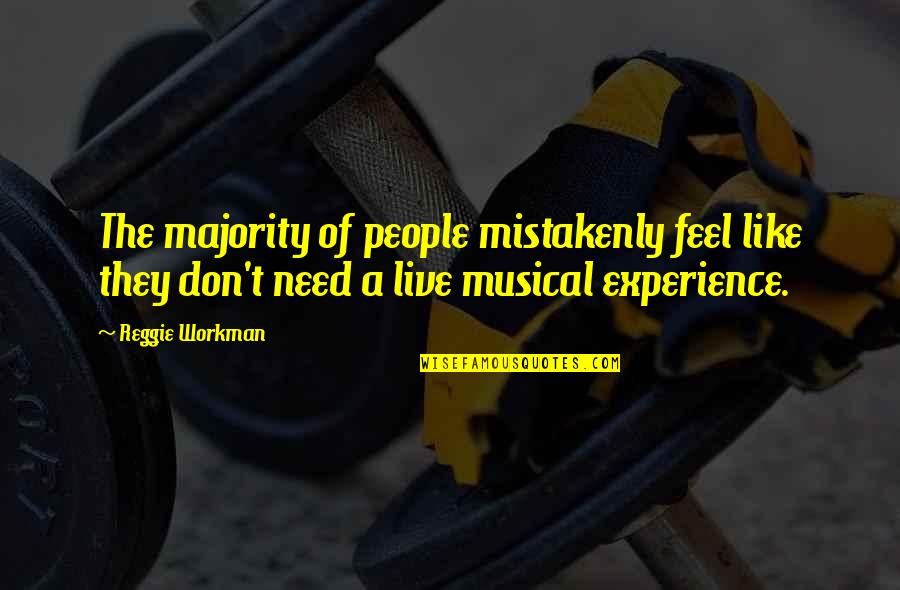 Mistakenly Quotes By Reggie Workman: The majority of people mistakenly feel like they
