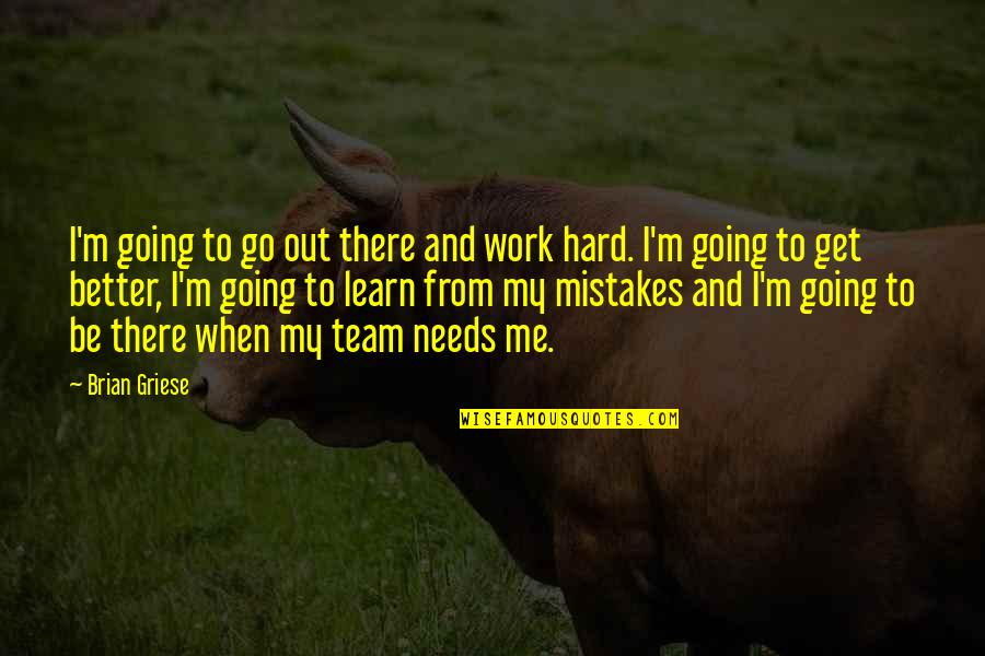 Mistakes At Work Quotes By Brian Griese: I'm going to go out there and work