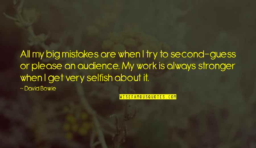 Mistakes At Work Quotes By David Bowie: All my big mistakes are when I try