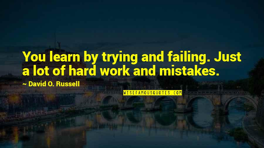 Mistakes At Work Quotes By David O. Russell: You learn by trying and failing. Just a
