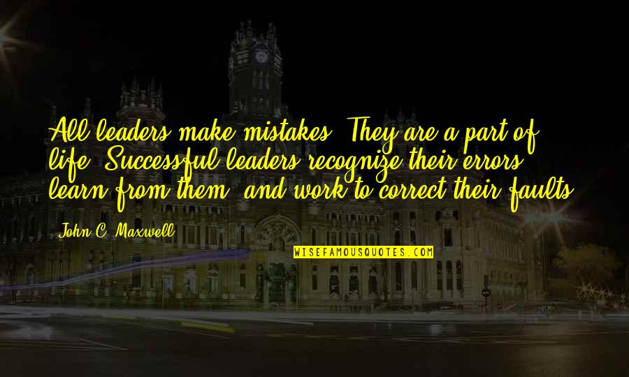 Mistakes At Work Quotes By John C. Maxwell: All leaders make mistakes. They are a part