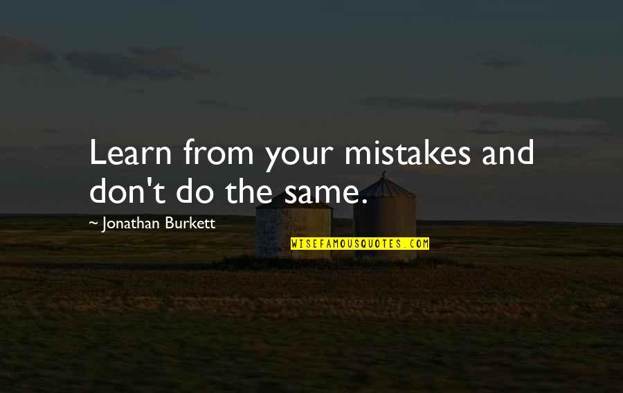 Mistakes At Work Quotes By Jonathan Burkett: Learn from your mistakes and don't do the