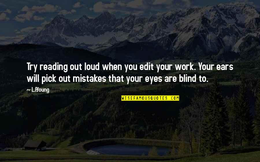 Mistakes At Work Quotes By L.F.Young: Try reading out loud when you edit your