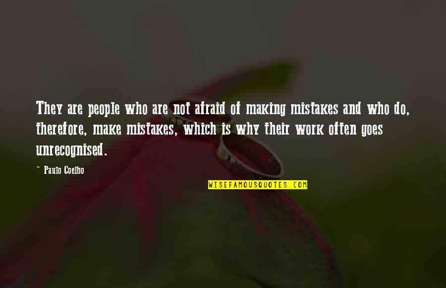 Mistakes At Work Quotes By Paulo Coelho: They are people who are not afraid of