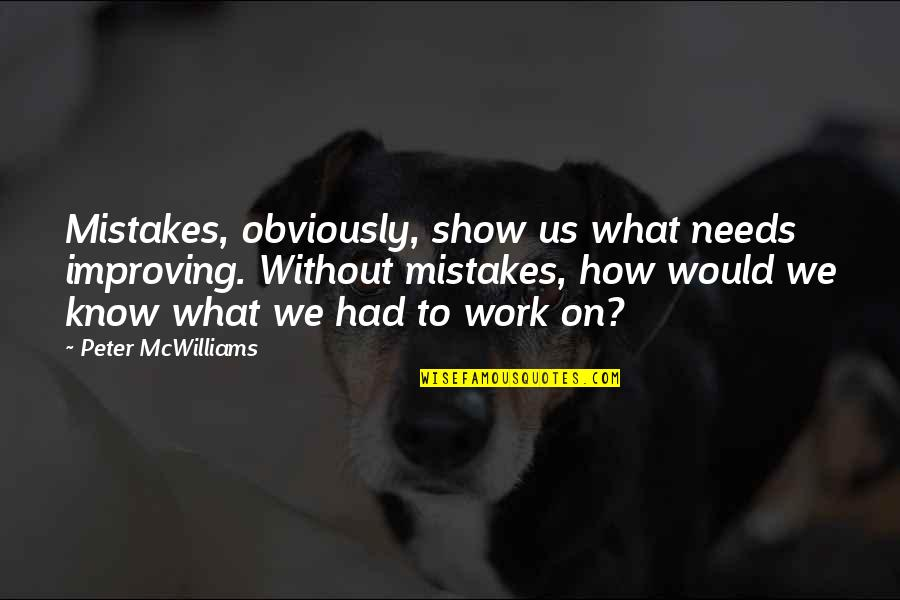Mistakes At Work Quotes By Peter McWilliams: Mistakes, obviously, show us what needs improving. Without