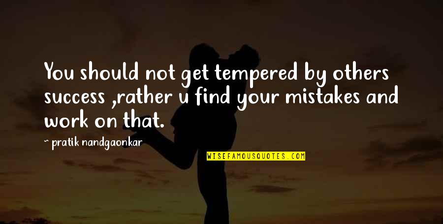 Mistakes At Work Quotes By Pratik Nandgaonkar: You should not get tempered by others success