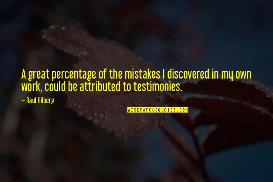 Mistakes At Work Quotes By Raul Hilberg: A great percentage of the mistakes I discovered