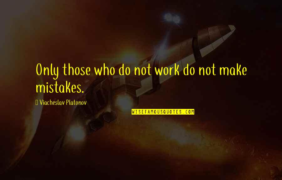 Mistakes At Work Quotes By Viacheslav Platonov: Only those who do not work do not