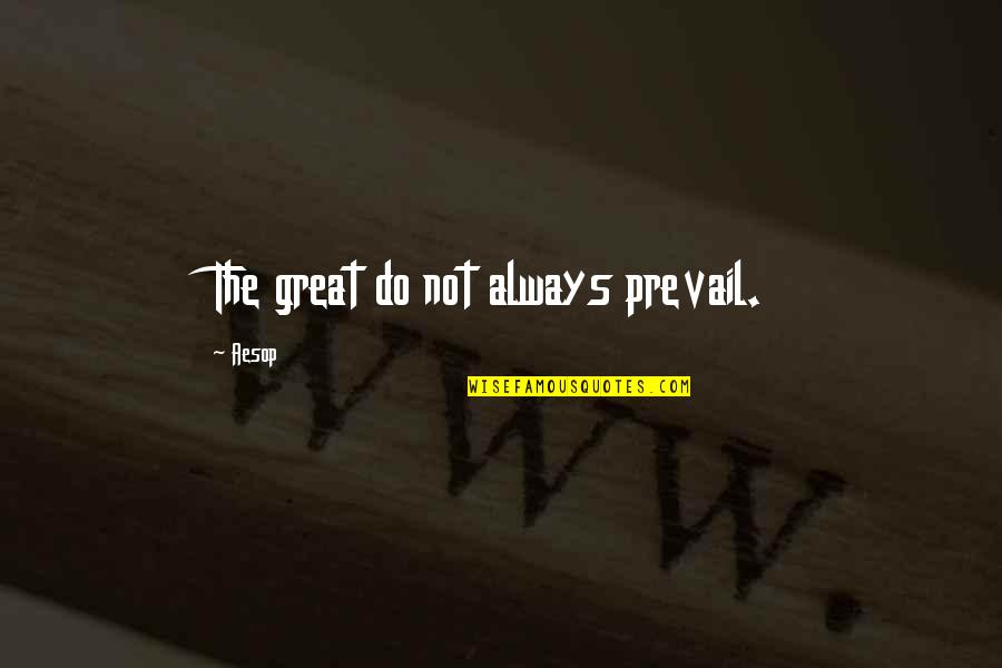 Mistakes In Art Quotes By Aesop: The great do not always prevail.