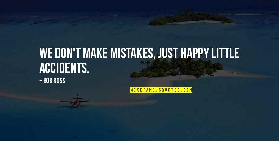 Mistakes In Art Quotes By Bob Ross: We don't make mistakes, just happy little accidents.