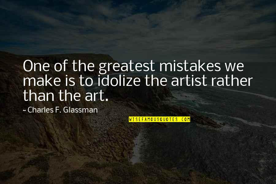 Mistakes In Art Quotes By Charles F. Glassman: One of the greatest mistakes we make is