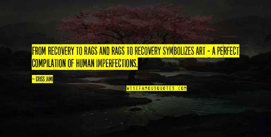 Mistakes In Art Quotes By Criss Jami: From recovery to rags and rags to recovery