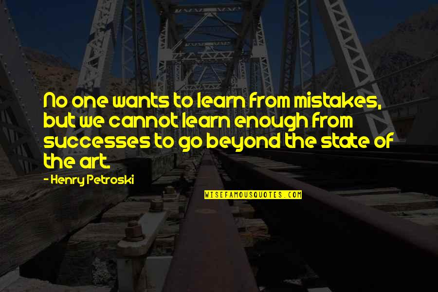 Mistakes In Art Quotes By Henry Petroski: No one wants to learn from mistakes, but