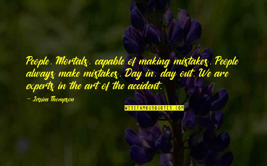 Mistakes In Art Quotes By Jessica Thompson: People. Mortals, capable of making mistakes. People always