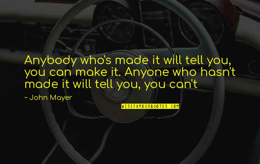 Mistakes In Art Quotes By John Mayer: Anybody who's made it will tell you, you