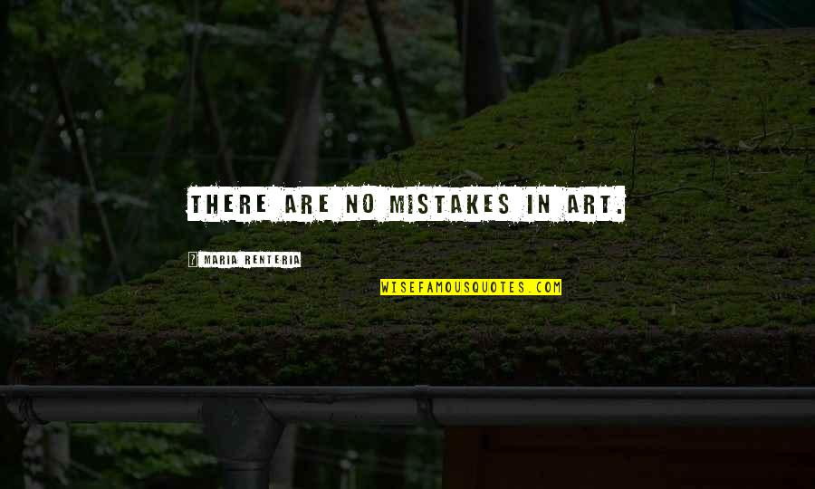 Mistakes In Art Quotes By Maria Renteria: There are no mistakes in art.