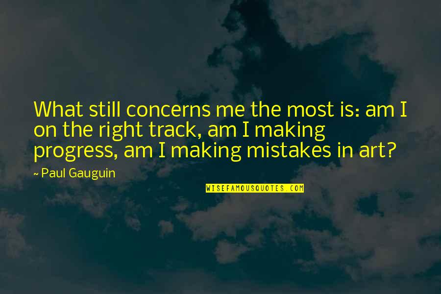 Mistakes In Art Quotes By Paul Gauguin: What still concerns me the most is: am