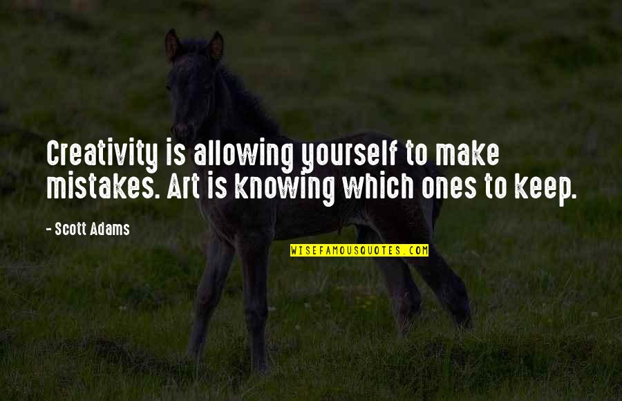 Mistakes In Art Quotes By Scott Adams: Creativity is allowing yourself to make mistakes. Art