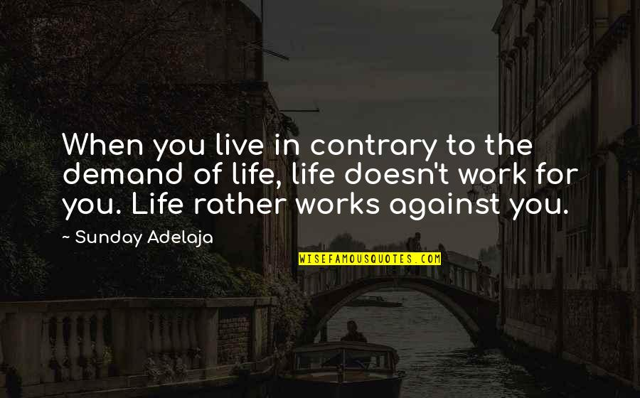 Mistakes In Art Quotes By Sunday Adelaja: When you live in contrary to the demand