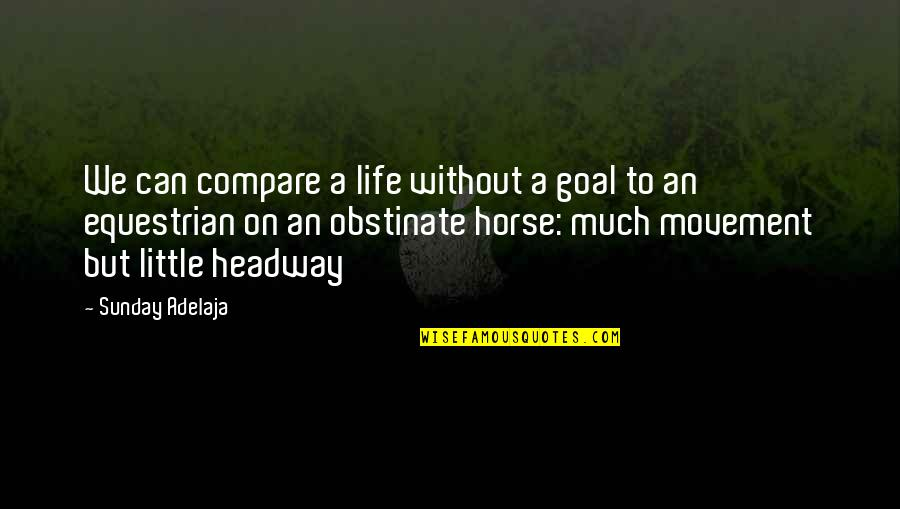 Mistakes In Art Quotes By Sunday Adelaja: We can compare a life without a goal