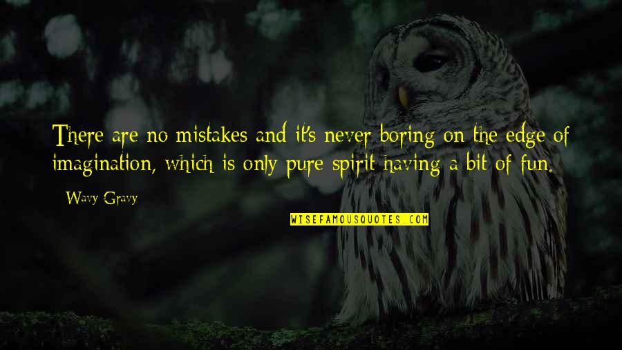 Mistakes In Art Quotes By Wavy Gravy: There are no mistakes and it's never boring