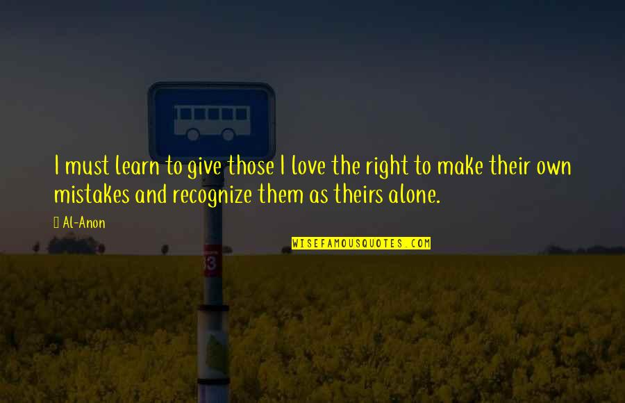 Mistakes In Love Quotes By Al-Anon: I must learn to give those I love