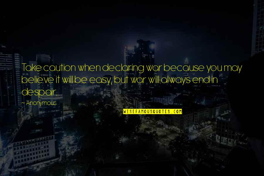 Mistakes In Love Quotes By Anonymous: Take caution when declaring war because you may
