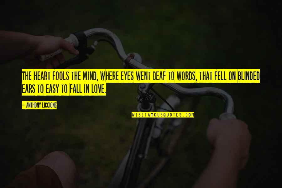 Mistakes In Love Quotes By Anthony Liccione: The heart fools the mind, where eyes went