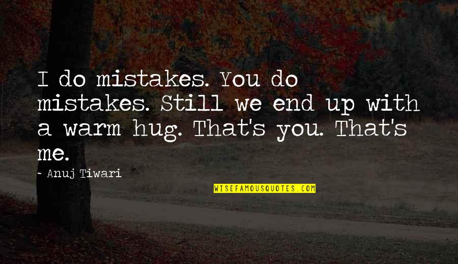 Mistakes In Love Quotes By Anuj Tiwari: I do mistakes. You do mistakes. Still we