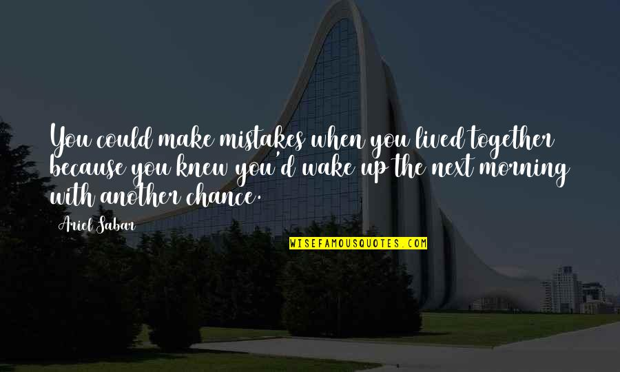 Mistakes In Love Quotes By Ariel Sabar: You could make mistakes when you lived together