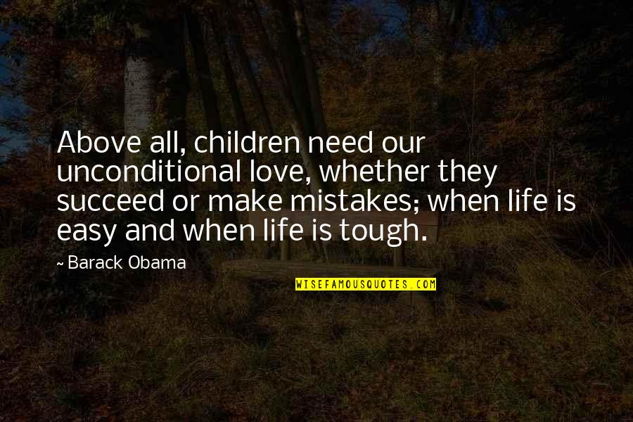 Mistakes In Love Quotes By Barack Obama: Above all, children need our unconditional love, whether