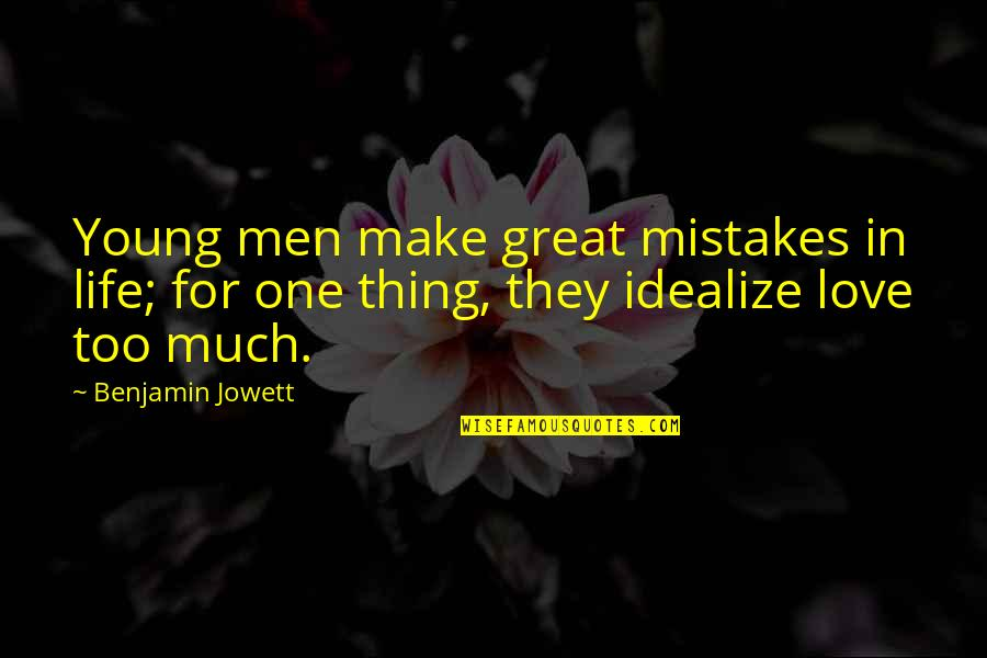 Mistakes In Love Quotes By Benjamin Jowett: Young men make great mistakes in life; for