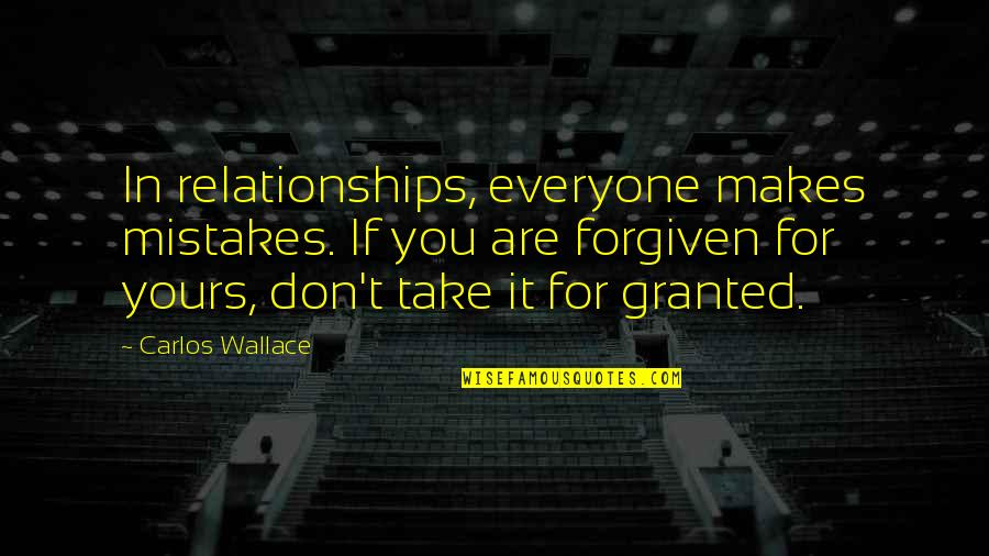 Mistakes In Love Quotes By Carlos Wallace: In relationships, everyone makes mistakes. If you are