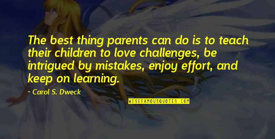 Mistakes In Love Quotes By Carol S. Dweck: The best thing parents can do is to
