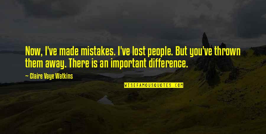 Mistakes In Love Quotes By Claire Vaye Watkins: Now, I've made mistakes. I've lost people. But