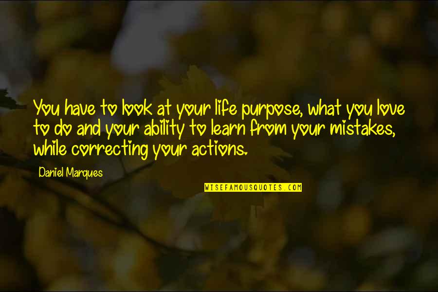Mistakes In Love Quotes By Daniel Marques: You have to look at your life purpose,
