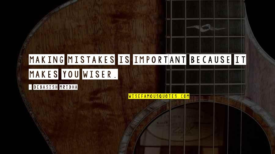 Mistakes In Love Quotes By Debasish Mridha: Making mistakes is important because it makes you