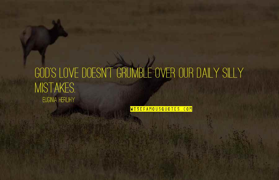 Mistakes In Love Quotes By Euginia Herlihy: God's love doesn't grumble over our daily silly