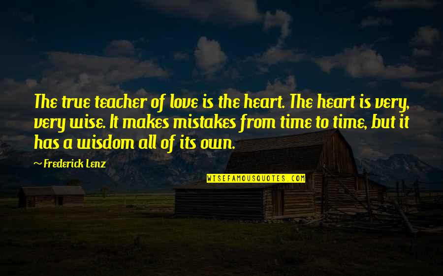 Mistakes In Love Quotes By Frederick Lenz: The true teacher of love is the heart.