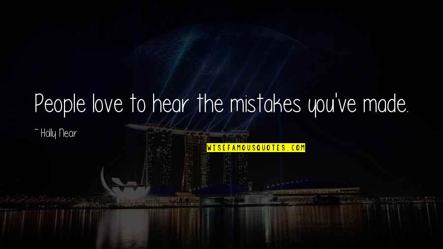 Mistakes In Love Quotes By Holly Near: People love to hear the mistakes you've made.