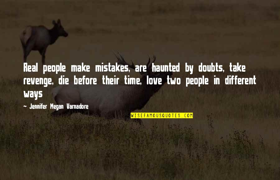 Mistakes In Love Quotes By Jennifer Megan Varnadore: Real people make mistakes, are haunted by doubts,